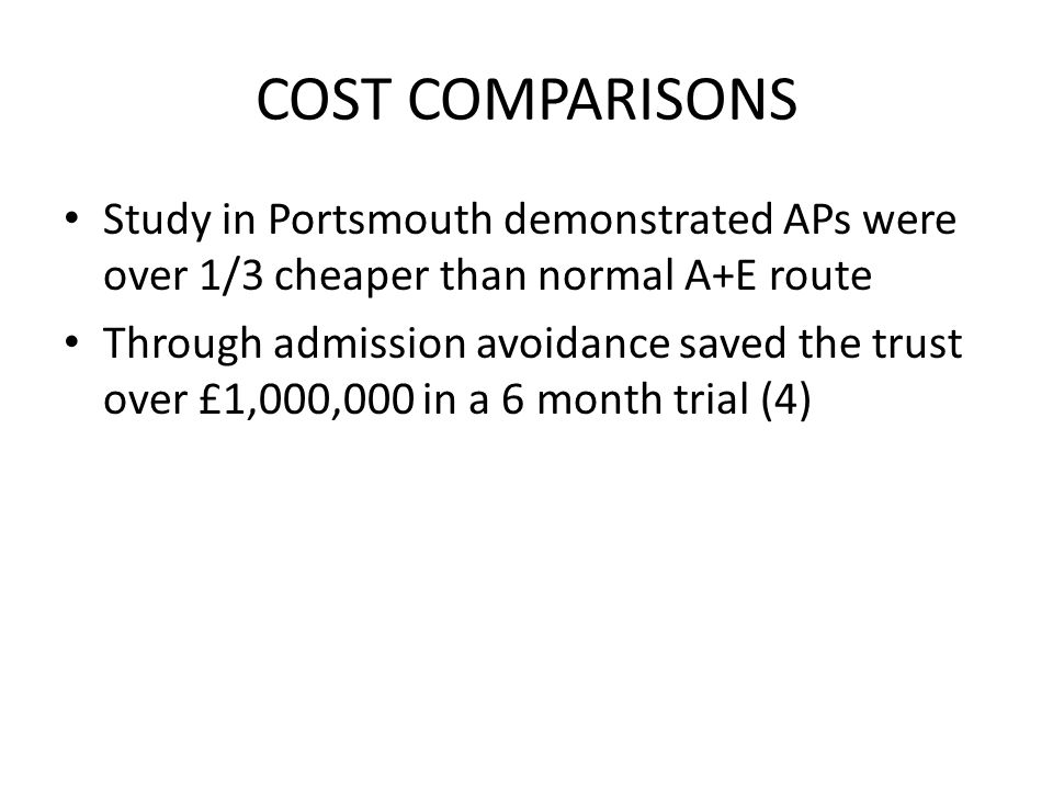 COST COMPARISONS Study in Portsmouth demonstrated APs were over 1/3 cheaper than normal A+E route.