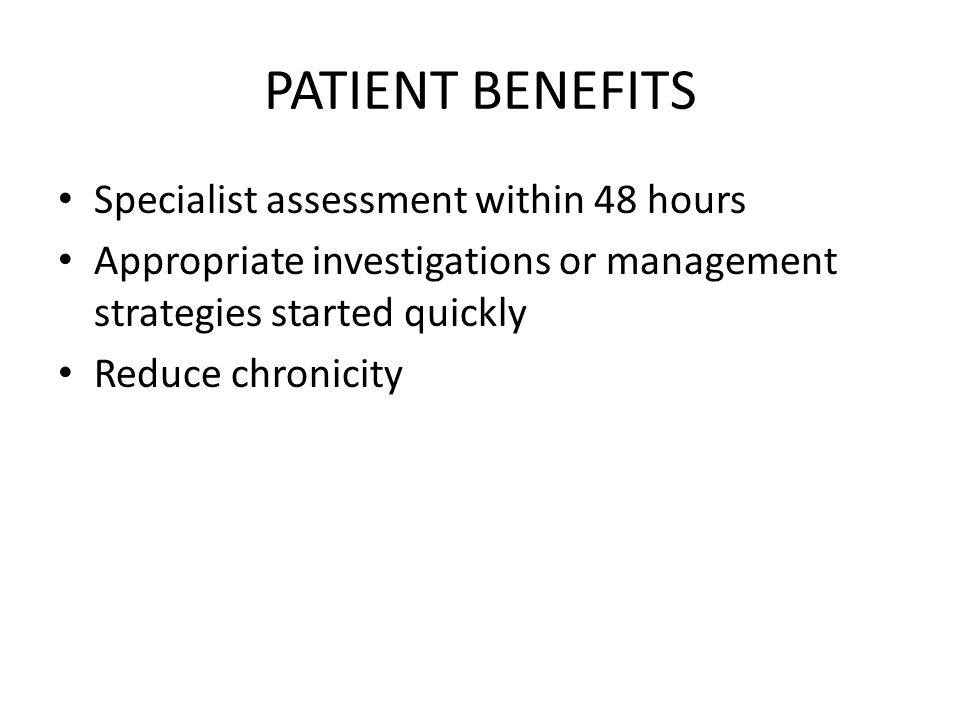 PATIENT BENEFITS Specialist assessment within 48 hours