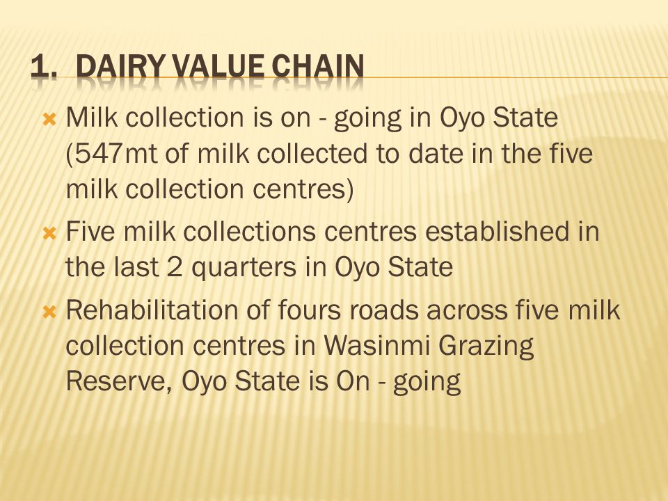 1. Dairy Value Chain Milk collection is on - going in Oyo State (547mt of milk collected to date in the five milk collection centres)