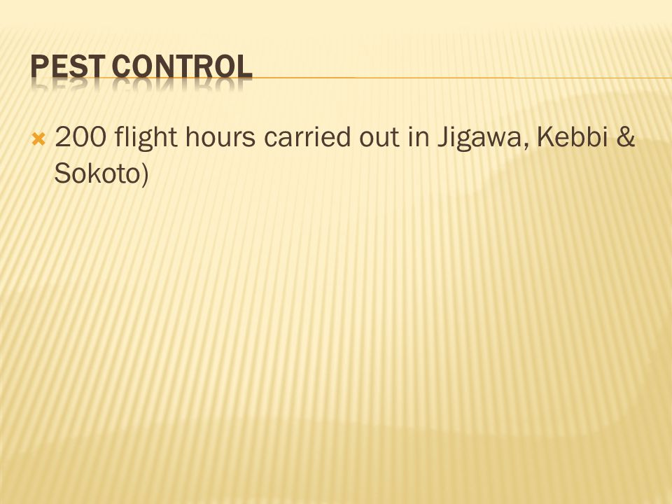 Pest Control 200 flight hours carried out in Jigawa, Kebbi & Sokoto)