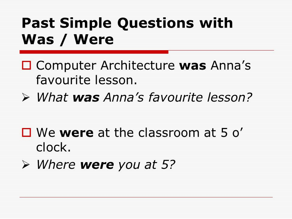 Past Simple Questions with Was / Were