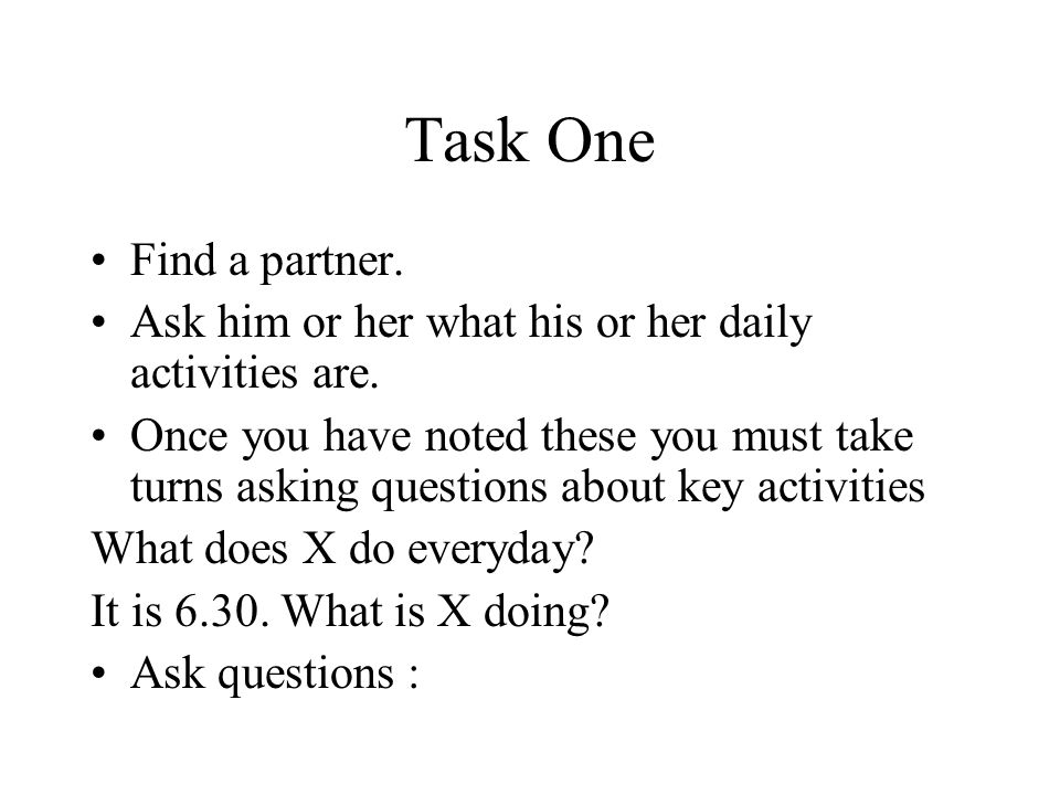 Task One Find a partner. Ask him or her what his or her daily activities are.
