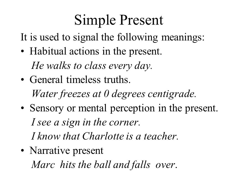 Simple Present It is used to signal the following meanings: