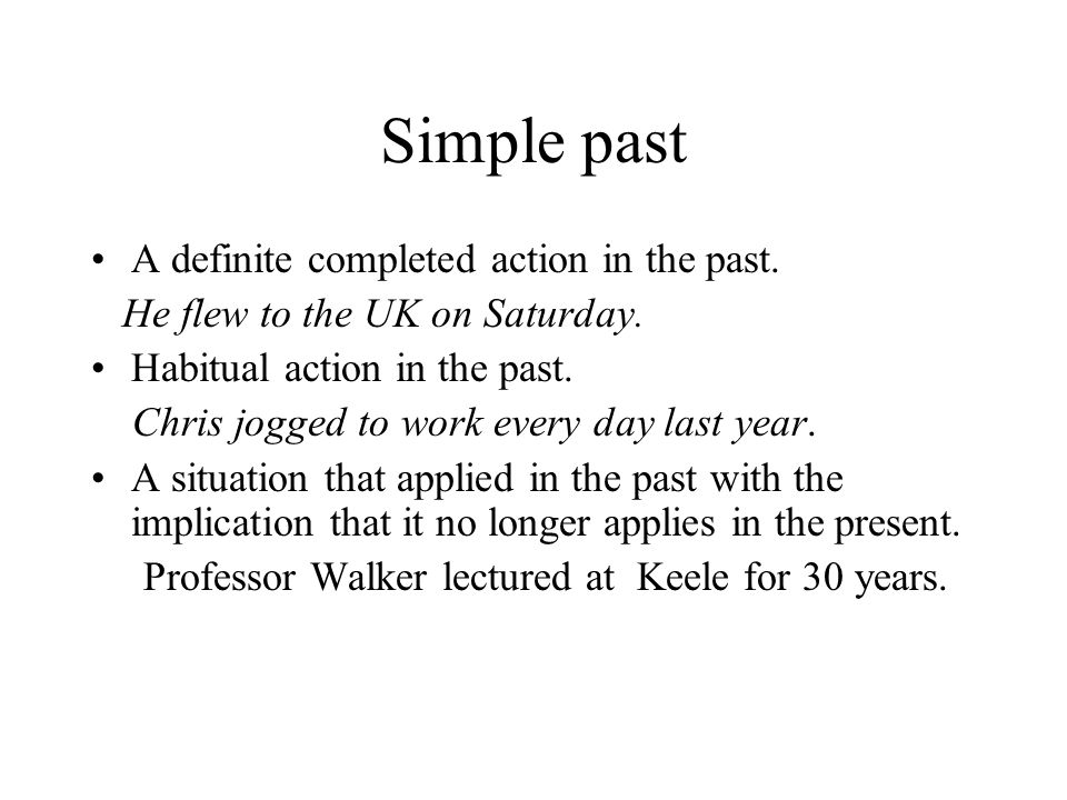 Simple past A definite completed action in the past.