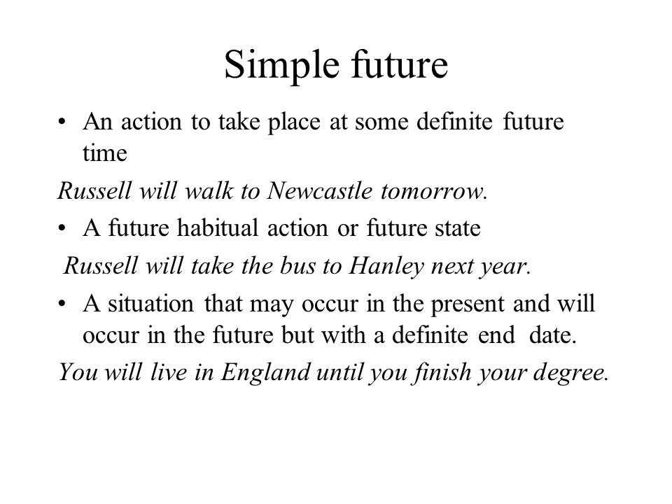 Simple future An action to take place at some definite future time