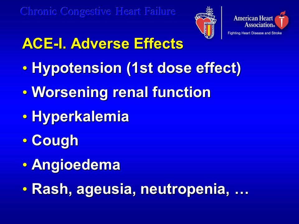 Hypotension (1st dose effect) Worsening renal function Hyperkalemia