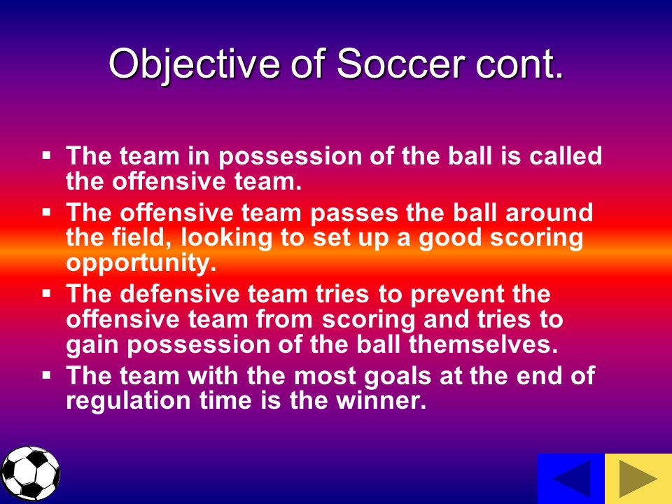 Objective of Soccer cont.