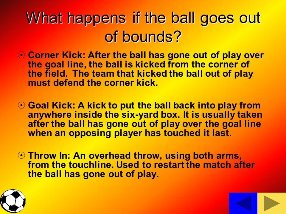 What happens if the ball goes out of bounds