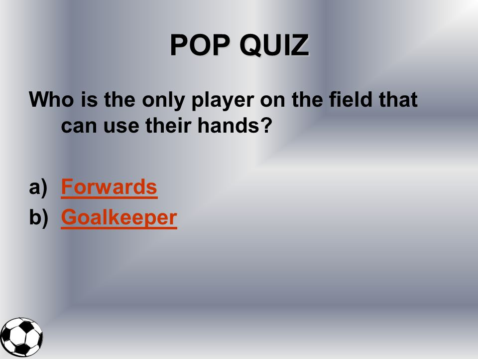 POP QUIZ Who is the only player on the field that can use their hands