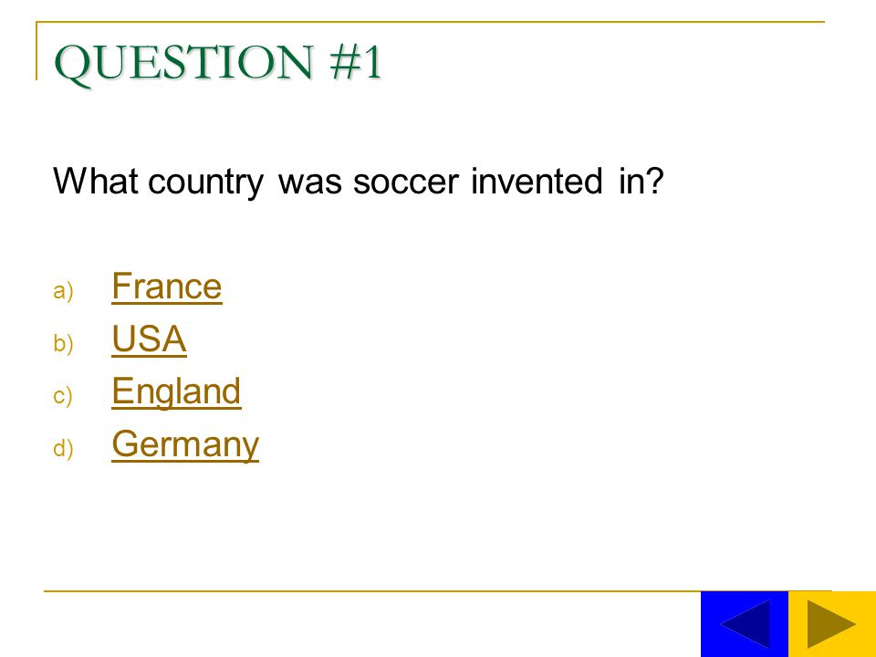 QUESTION #1 What country was soccer invented in France USA England