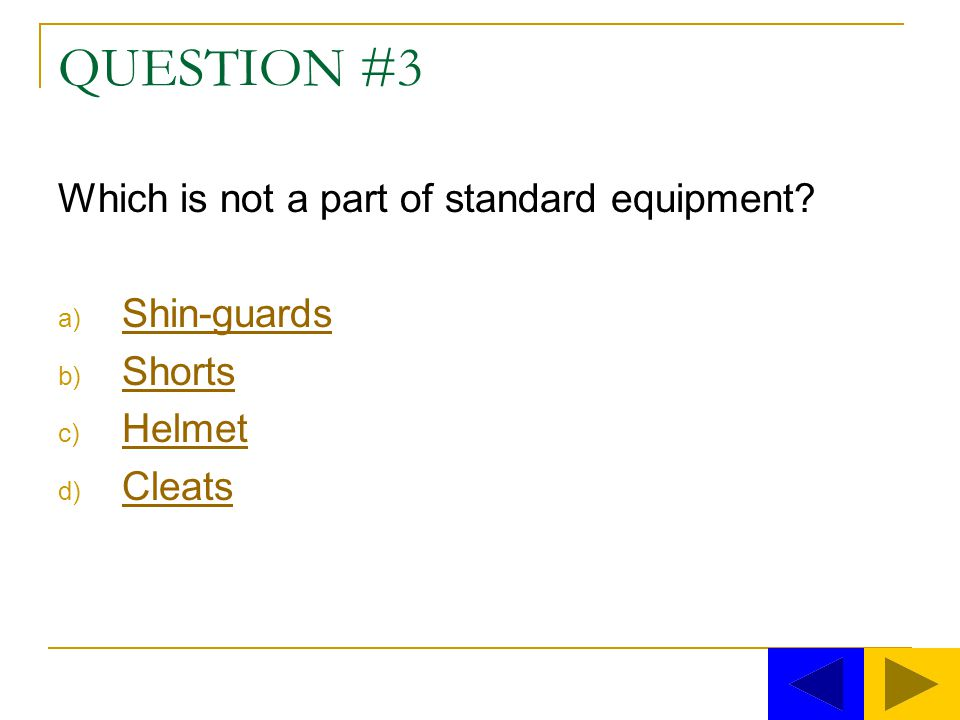 QUESTION #3 Which is not a part of standard equipment Shin-guards