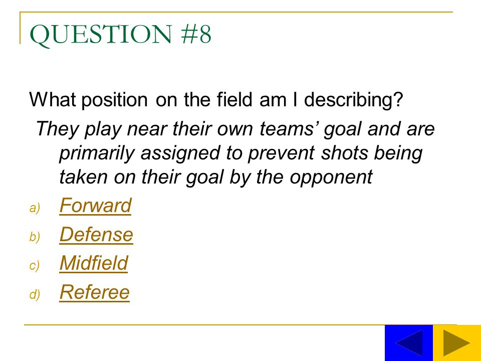 QUESTION #8 What position on the field am I describing