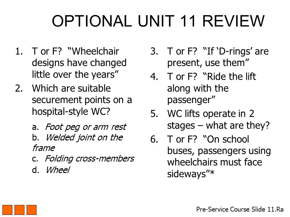 OPTIONAL UNIT 11 REVIEW T or F Wheelchair designs have changed little over the years