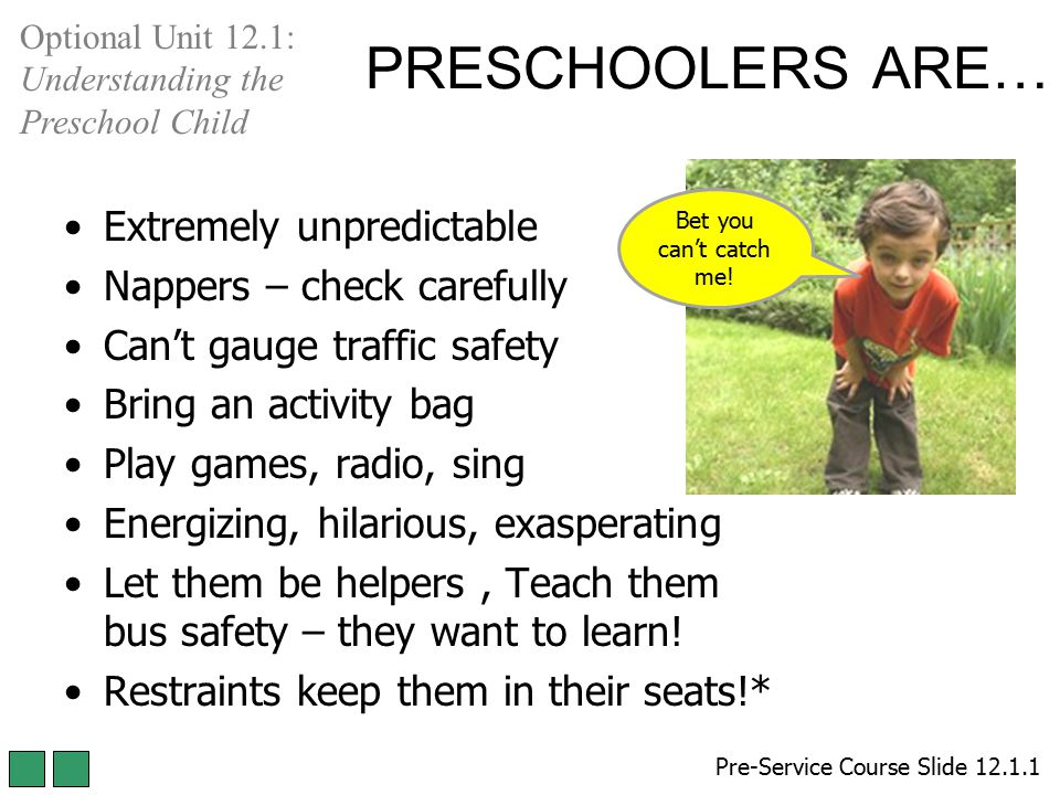 PRESCHOOLERS ARE… Extremely unpredictable Nappers – check carefully