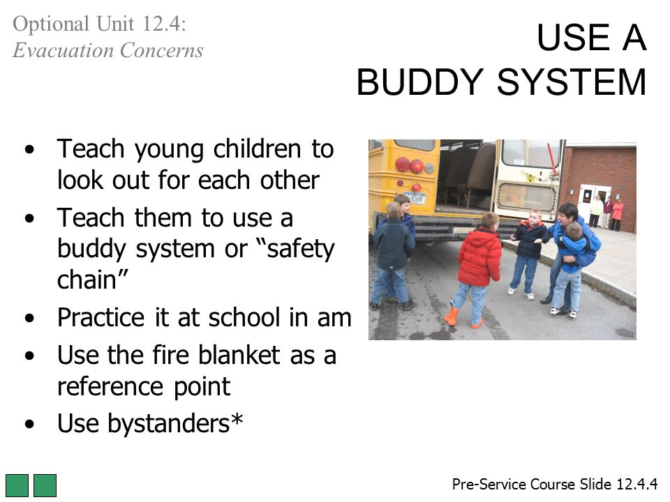 USE A BUDDY SYSTEM Teach young children to look out for each other