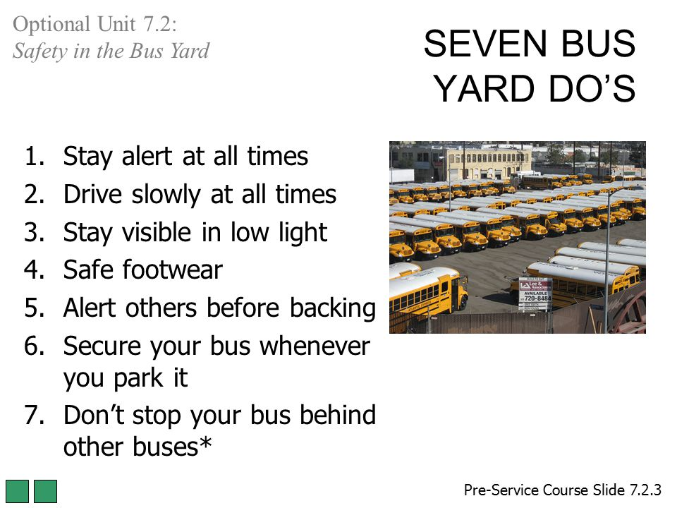 SEVEN BUS YARD DO'S Stay alert at all times Drive slowly at all times