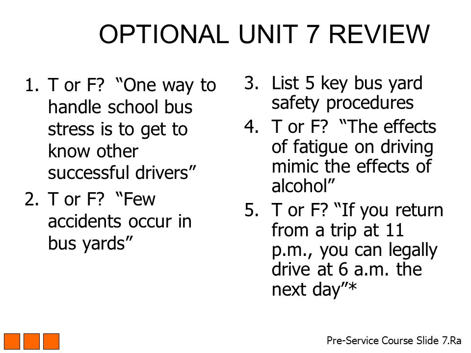 OPTIONAL UNIT 7 REVIEW T or F One way to handle school bus stress is to get to know other successful drivers