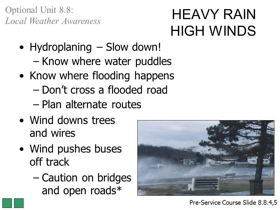 HEAVY RAIN HIGH WINDS Hydroplaning – Slow down!