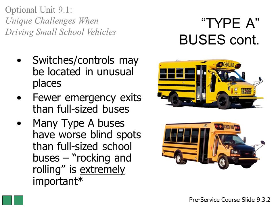 Optional Unit 9.1: Unique Challenges When Driving Small School Vehicles. TYPE A BUSES cont. Switches/controls may be located in unusual places.