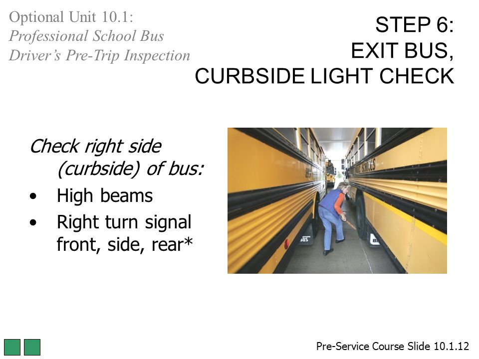 STEP 6: EXIT BUS, CURBSIDE LIGHT CHECK