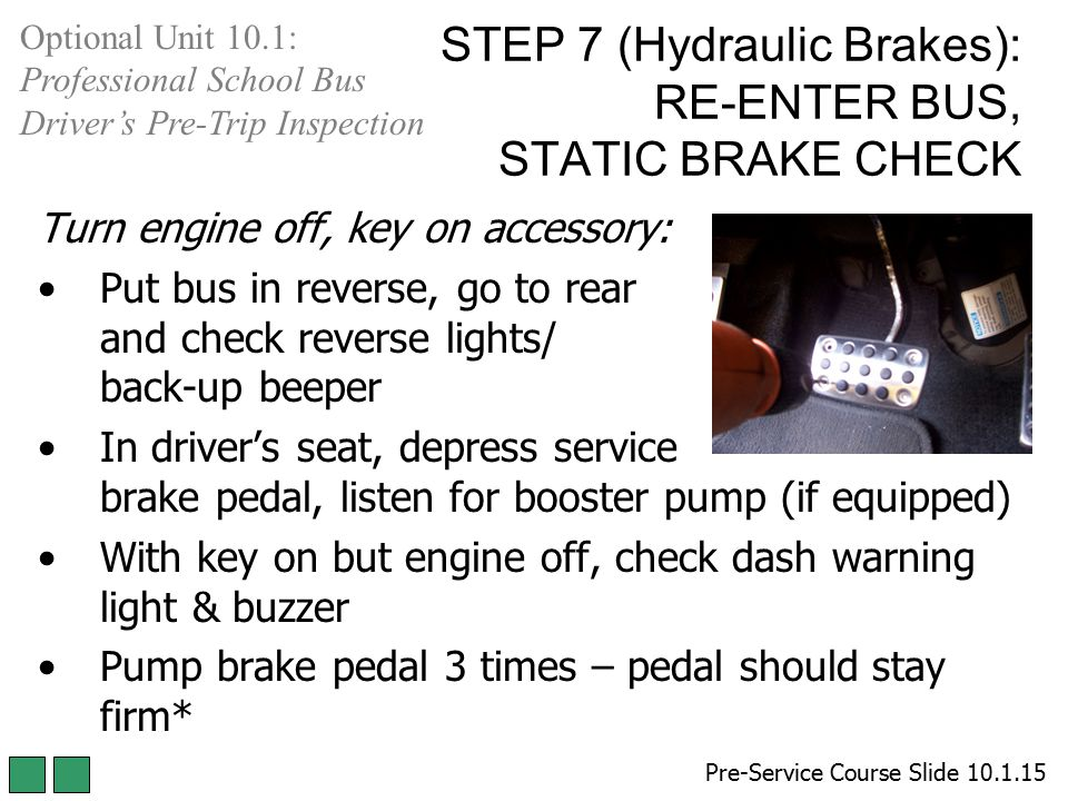 STEP 7 (Hydraulic Brakes): RE-ENTER BUS, STATIC BRAKE CHECK