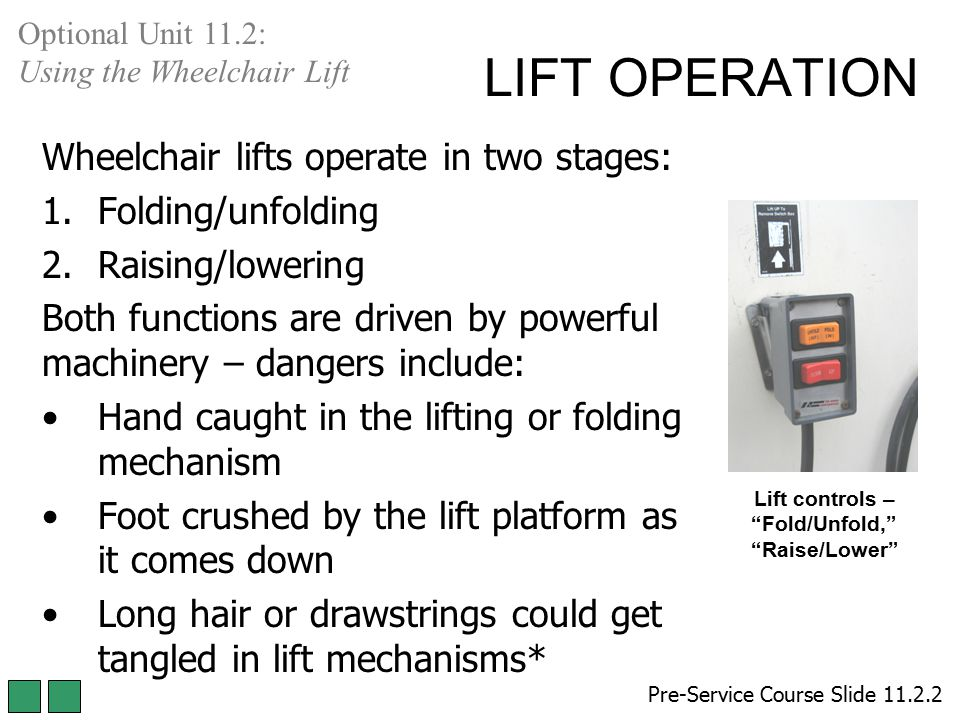 LIFT OPERATION Wheelchair lifts operate in two stages: