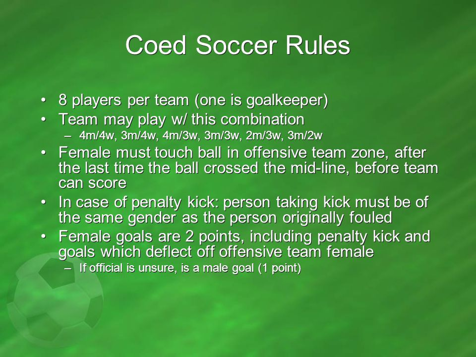 Coed Soccer Rules 8 players per team (one is goalkeeper)