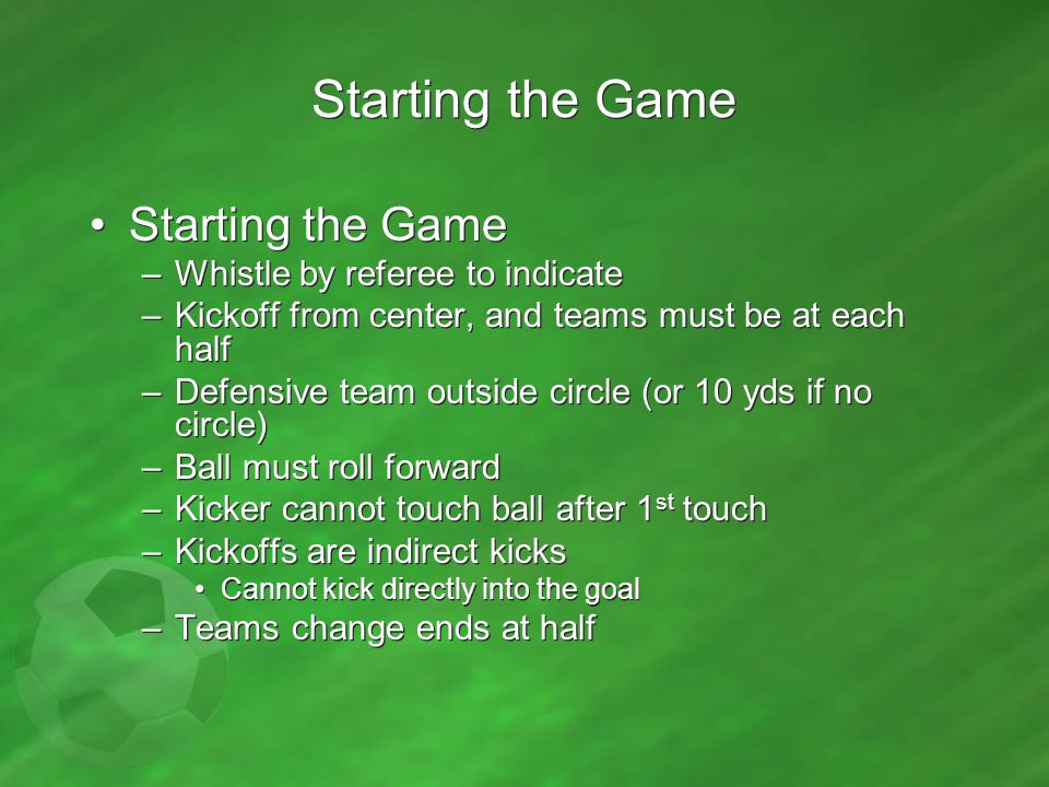 Starting the Game Starting the Game Whistle by referee to indicate