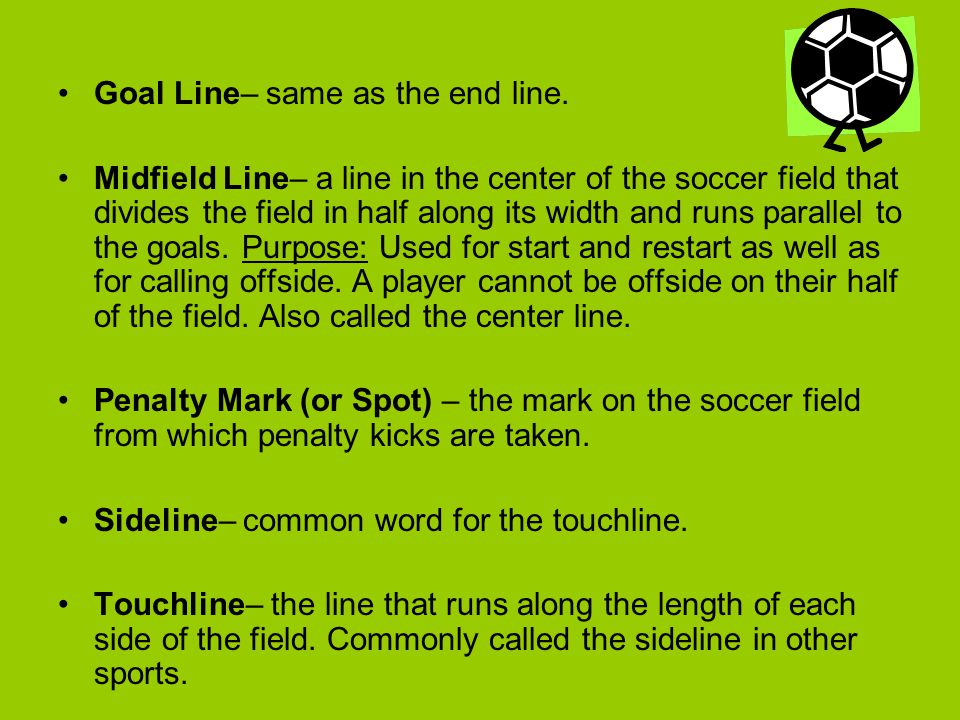 Goal Line– same as the end line.