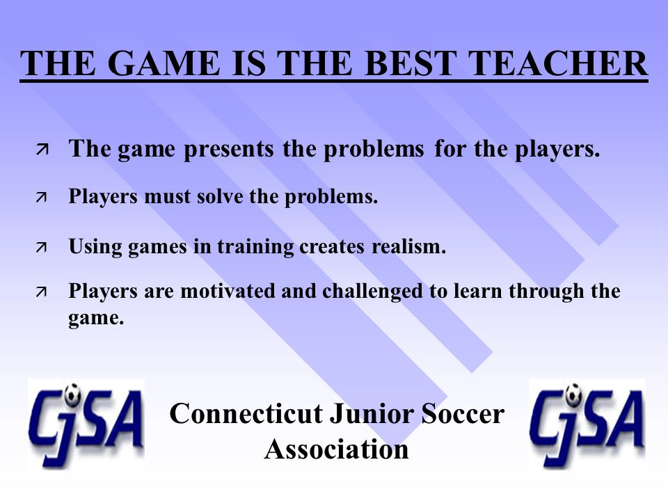 THE GAME IS THE BEST TEACHER