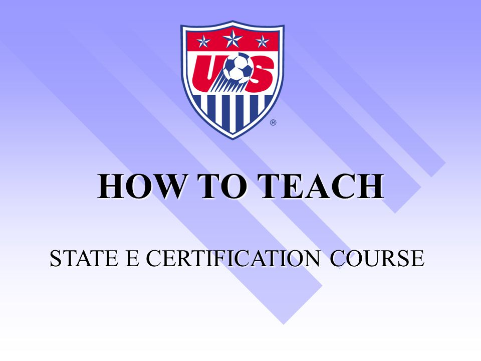 HOW TO TEACH STATE E CERTIFICATION COURSE