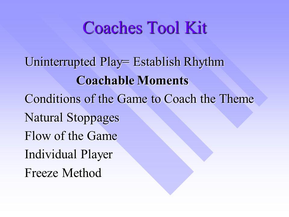 Coaches Tool Kit Uninterrupted Play= Establish Rhythm