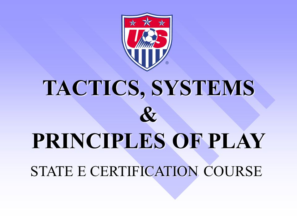 TACTICS, SYSTEMS & PRINCIPLES OF PLAY