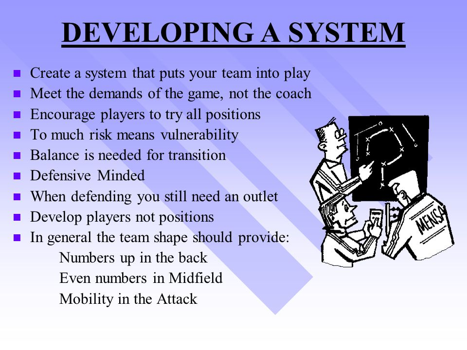 DEVELOPING A SYSTEM Create a system that puts your team into play