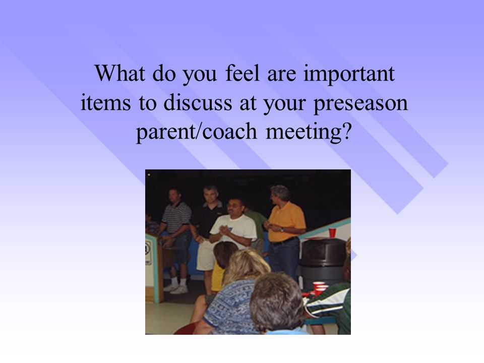 What do you feel are important items to discuss at your preseason parent/coach meeting