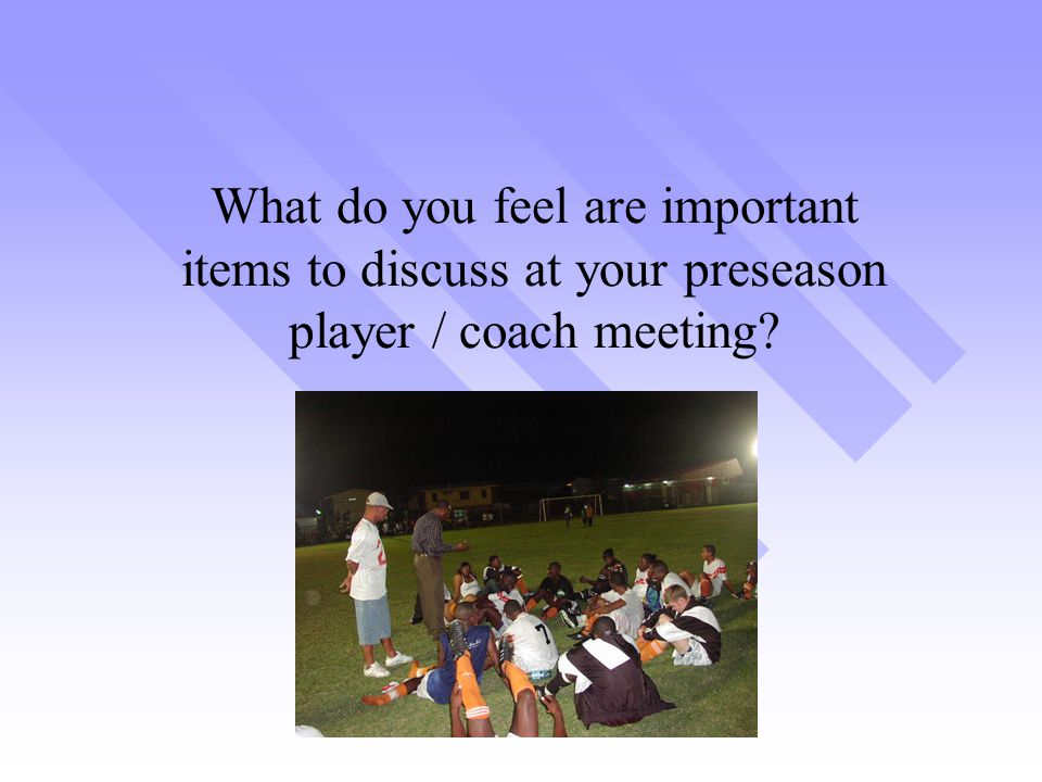 What do you feel are important items to discuss at your preseason player / coach meeting