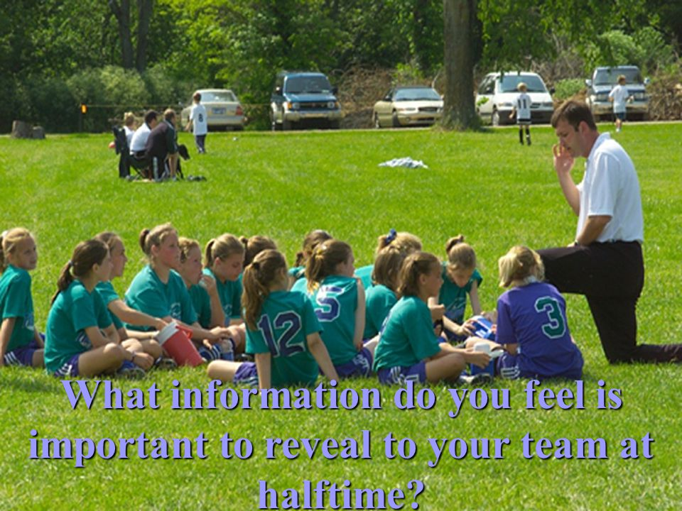 What information do you feel is important to reveal to your team at halftime