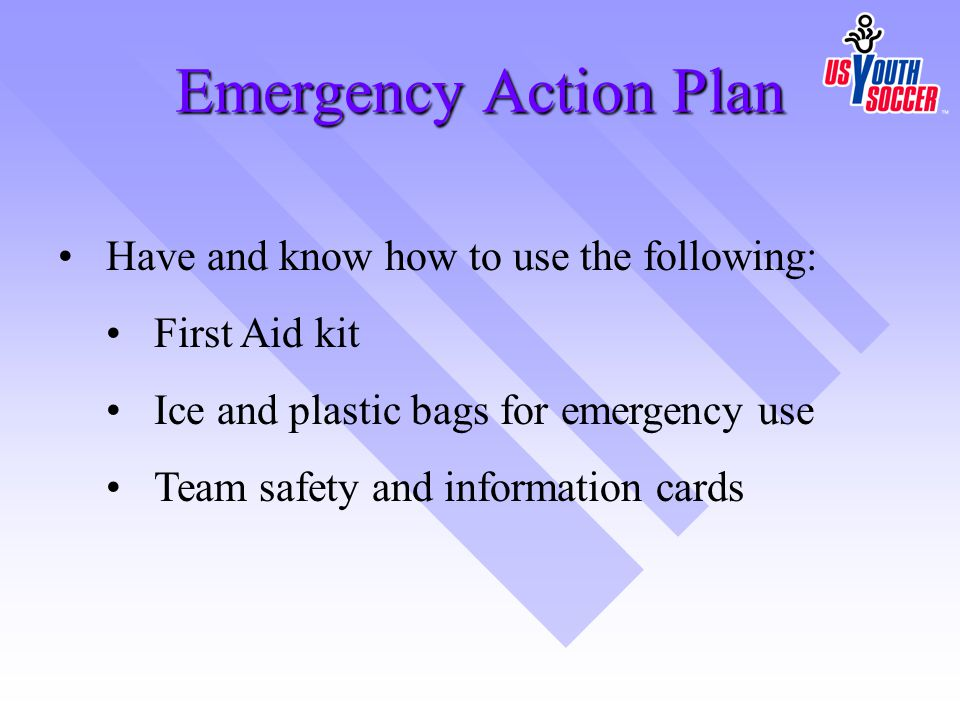 Emergency Action Plan Have and know how to use the following: