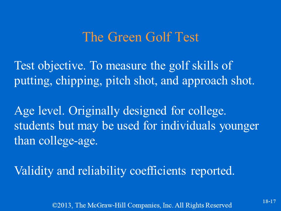 The Green Golf Test Test objective. To measure the golf skills of putting, chipping, pitch shot, and approach shot.