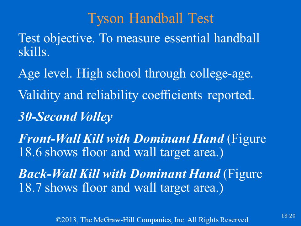Tyson Handball Test Test objective. To measure essential handball skills. Age level. High school through college-age.