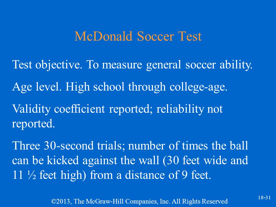 McDonald Soccer Test Test objective. To measure general soccer ability. Age level. High school through college-age.