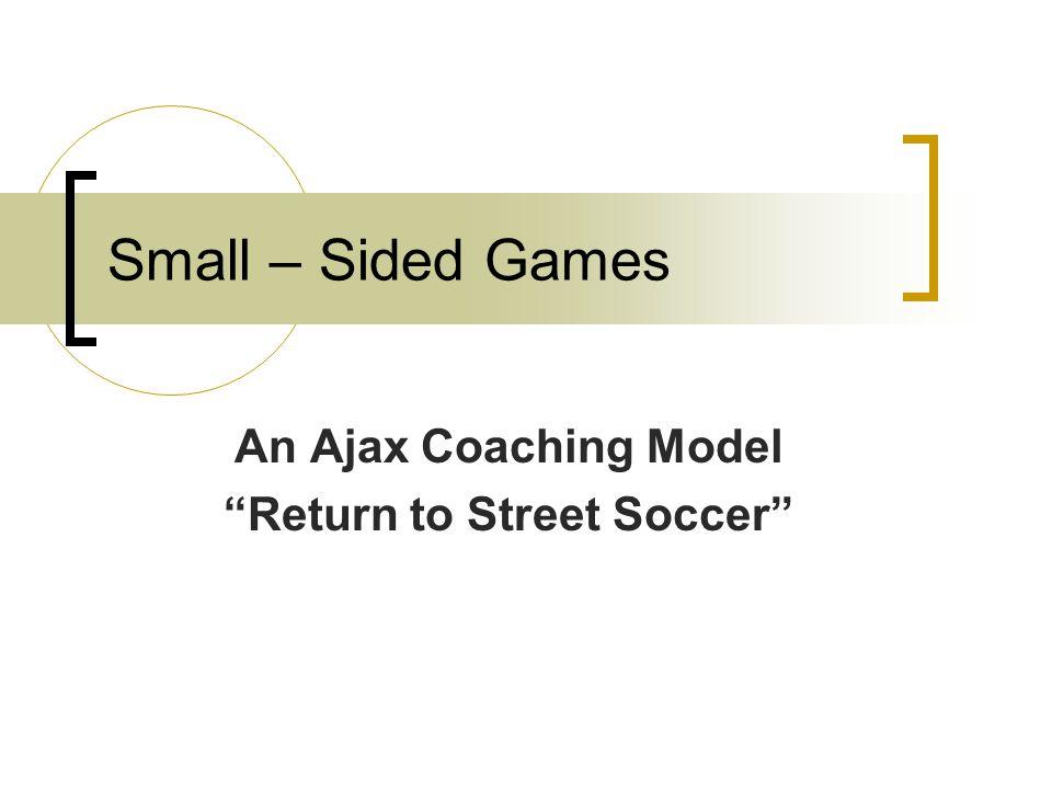 An Ajax Coaching Model Return to Street Soccer