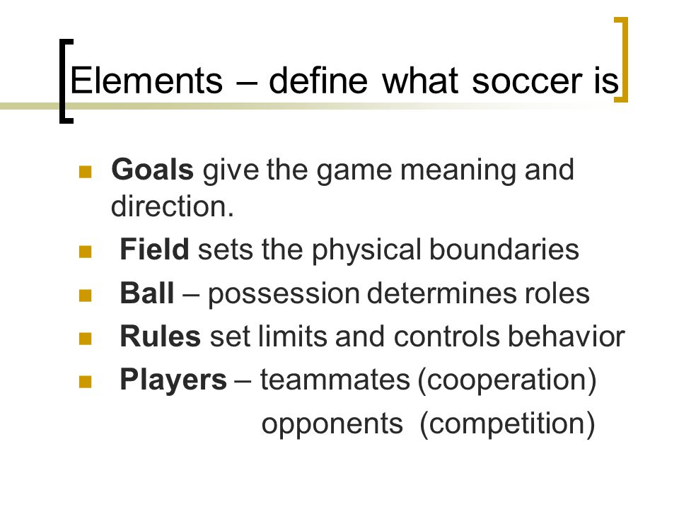 Elements – define what soccer is