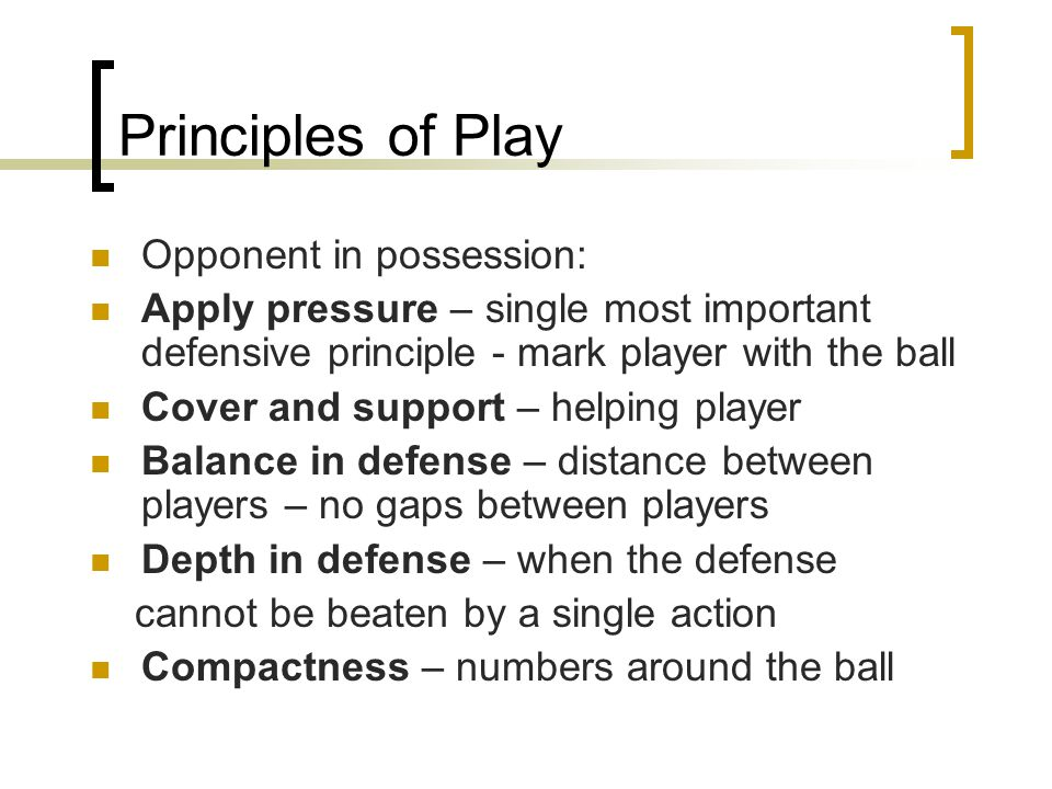 Principles of Play Opponent in possession: