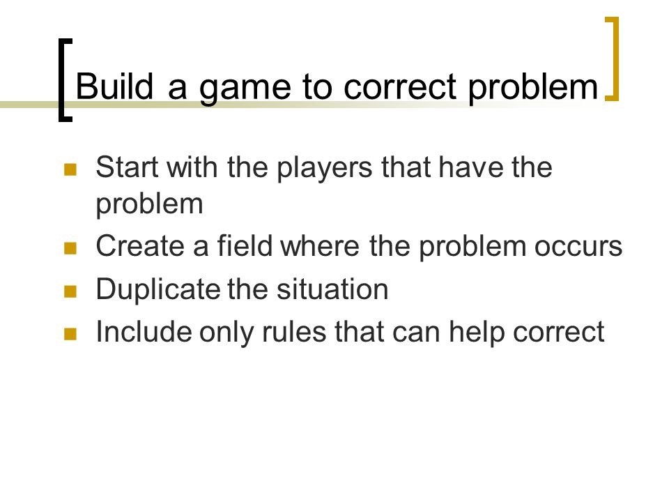 Build a game to correct problem