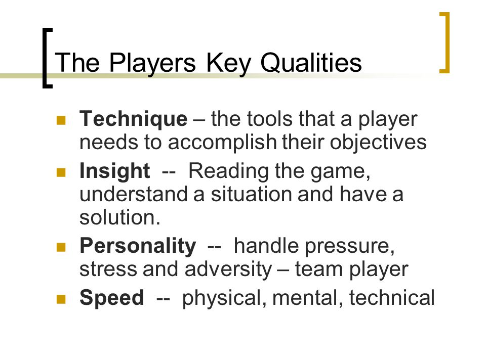 The Players Key Qualities
