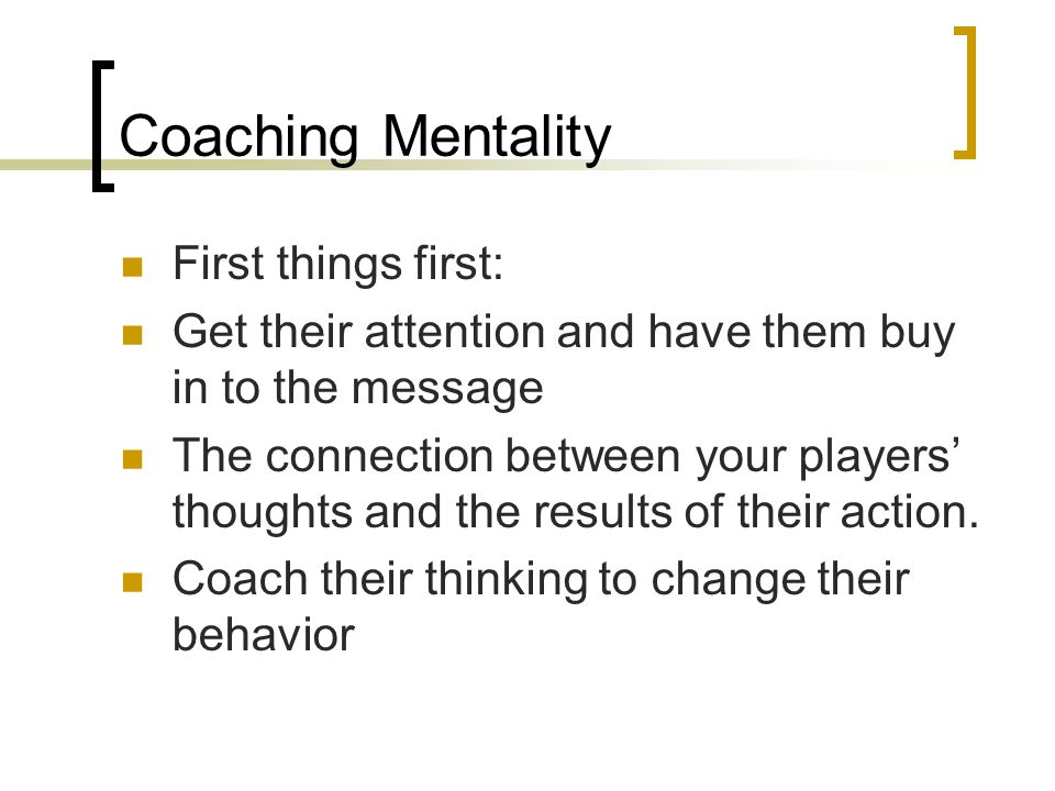 Coaching Mentality First things first: