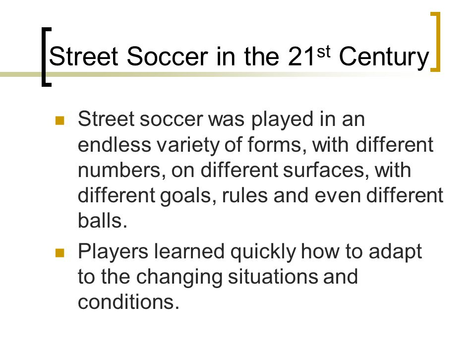 Street Soccer in the 21st Century