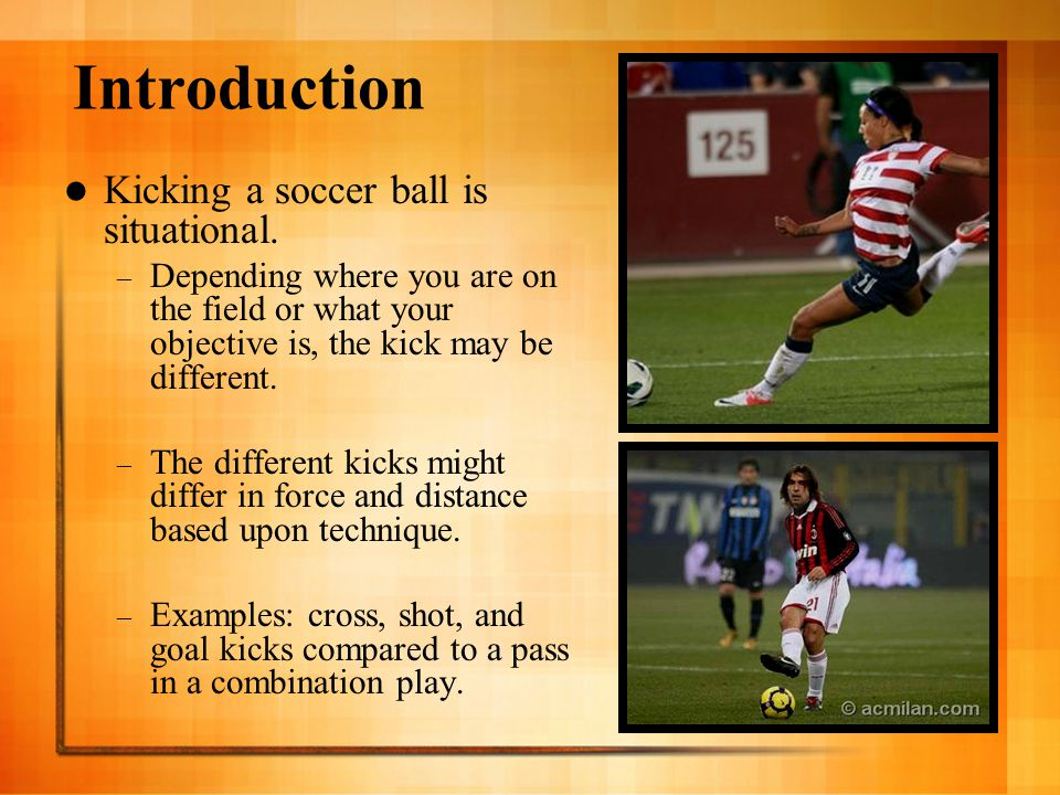 Introduction Kicking a soccer ball is situational.