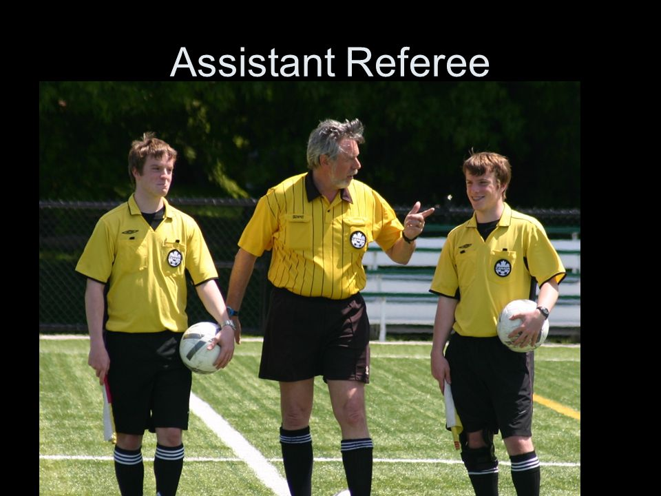 Assistant Referee The Assistant Referees' (or A.R.'s) responsibilities are far different and more complex than that of the Mini Referee.